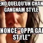 Saleté de Gangnam Style...