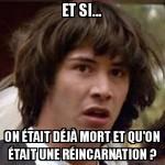 La réincarnation ?