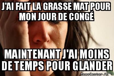 first-world-problems-jai-fait-la-grasse-mat-pour-mon-jour-de-conge-maintenant-jai-moins-de-temps-pour-glander