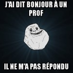 Forever Alone en cours