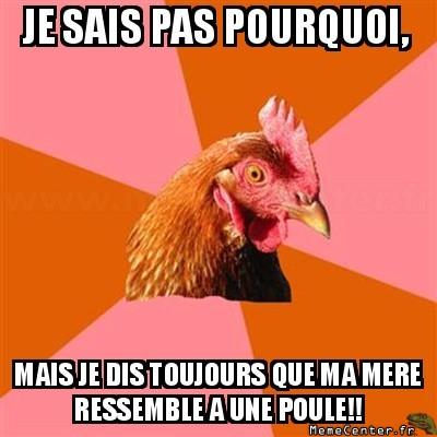 Ma mere est une poule!!