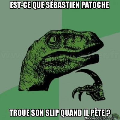Quand il pete , troue-t-il son slip