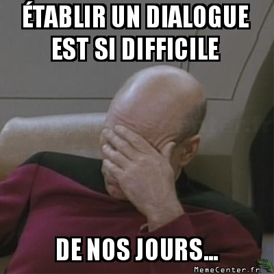 http://www.memecenter.fr/files/2014/01/facepalm-tablir-un-dialogue-est-si-difficile-de-nos-jours.jpg